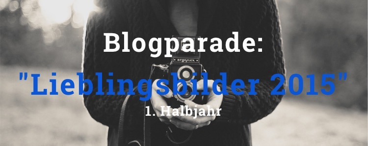 """Titelbild Blogparade """"Lieblingsbilder 1. Halbjahr 2015"""""""